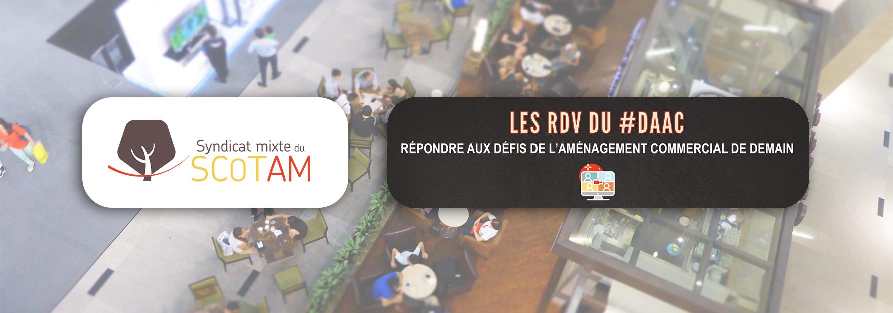 RÉPONDRE AUX DÉFIS DE L'AMÉNAGEMENT COMMERCIAL DE DEMAIN : COUP D'ENVOI DU #DAAC #SCOTAM